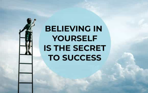 Believing in yourself is the secret to success